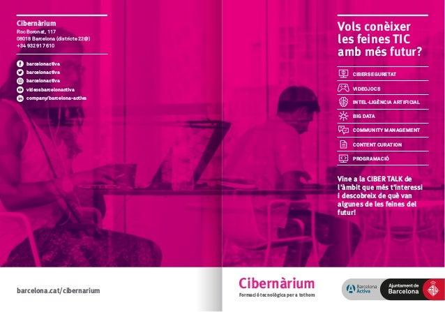 Cibernàrium Formació tecnològica per a tothom Cibernàrium Roc Boronat, 117 08018 Barcelona (districte 22@) +34 932 917 610...
