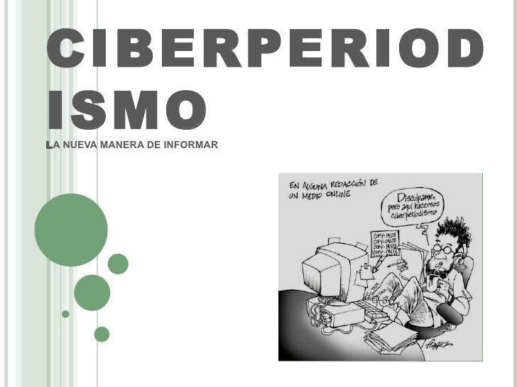 CIBERPERIODISMO L A NUEVA MANERA DE INFORMAR