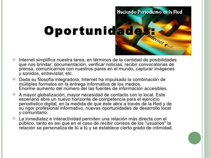 <ul><li>Oportunidades: </li></ul><ul><li>Internet simplifica nuestra tarea, en términos de la cantidad de posibilidades qu...