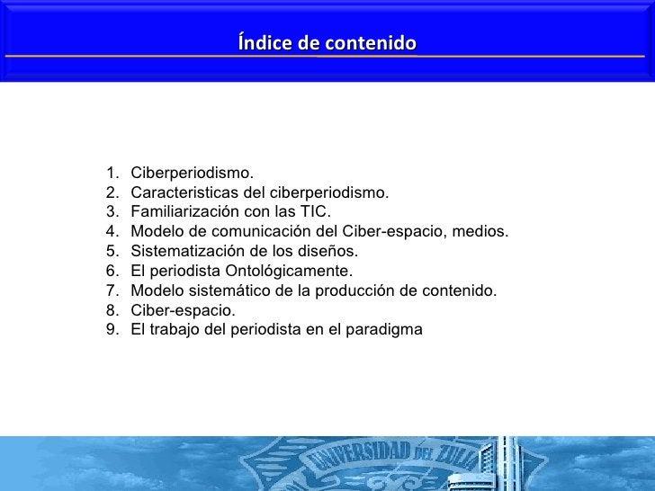 <ul><li>Ciberperiodismo. </li></ul><ul><li>Caracteristicas del ciberperiodismo. </li></ul><ul><li>Familiarización con las ...