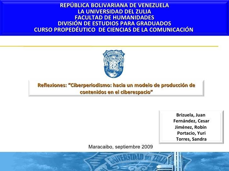 """Maracaibo, septiembre 2009 Reflexiones: """"Ciberperiodismo: hacia un modelo de producción de contenidos en el ciberespacio"""" ..."""