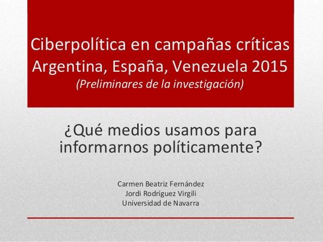 Ciberpolítica en campañas críticas Argentina, España, Venezuela 2015 (Preliminares de la investigación) ¿Qué medios usamos...