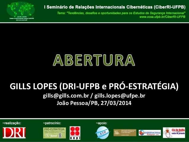 GILLS LOPES (DRI-UFPB e PRÓ-ESTRATÉGIA) gills@gills.com.br / gills.lopes@ufpe.br João Pessoa/PB, 27/03/2014