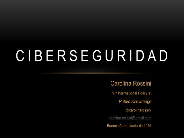 Carolina Rossini VP International Policy at Public Knowledge @carolinarossini carolina.rossini@gmail.com Buenos Aires, Jun...