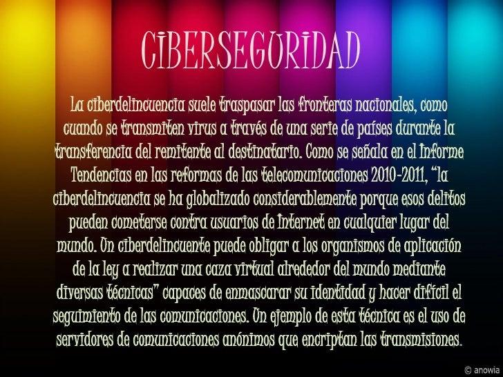 CIBERSEGURIDAD    La ciberdelincuencia suele traspasar las fronteras nacionales, como  cuando se transmiten virus a través...