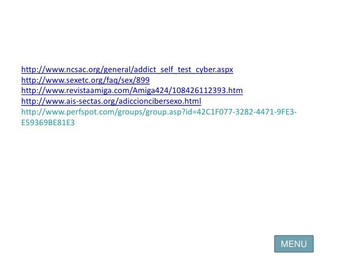 Bibliografía<br />http://www.ncsac.org/general/addict_self_test_cyber.aspx<br />http://www.sexetc.org/faq/sex/899<br />htt...