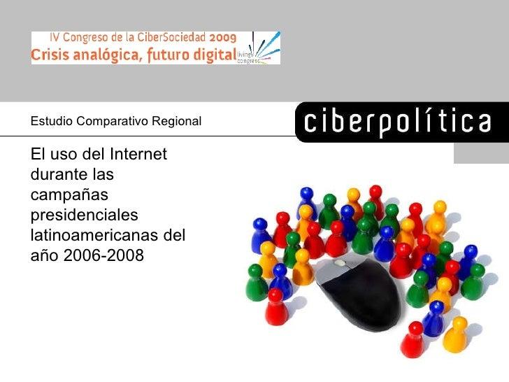 Estudio Comparativo Regional El uso del Internet durante las campa ñas presidenciales latinoamericanas del año 2006-2008
