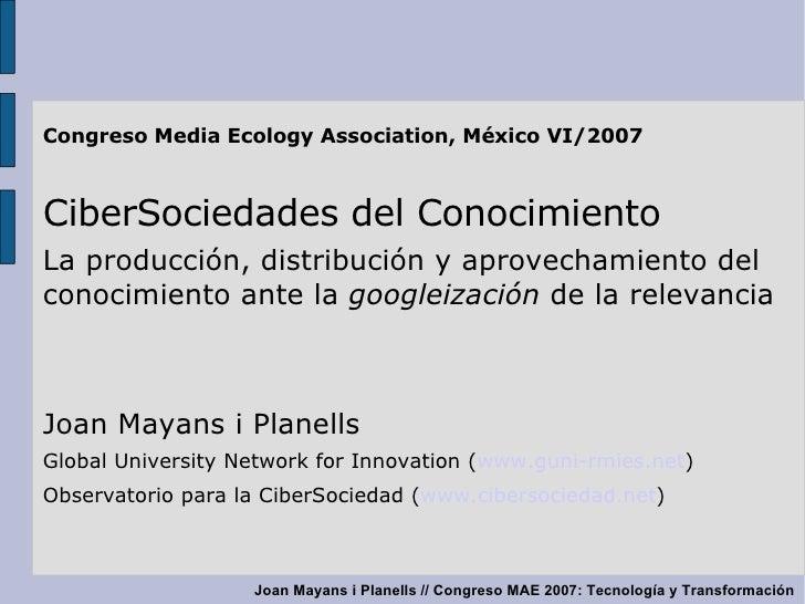 <ul><ul><li>Congreso Media Ecology Association, México VI/2007 </li></ul></ul><ul><ul><li>CiberSociedades del Conocimiento...