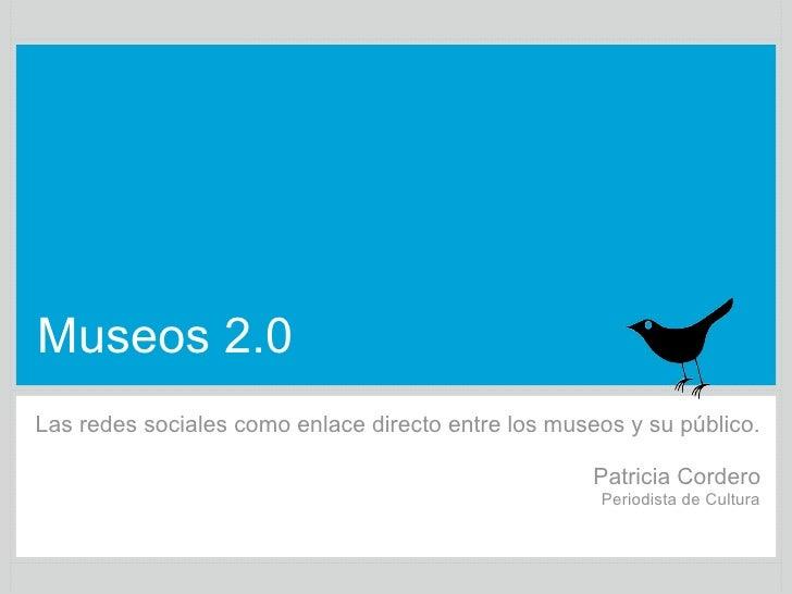 Museos 2.0 Las redes sociales como enlace directo entre los museos y su público.                                          ...