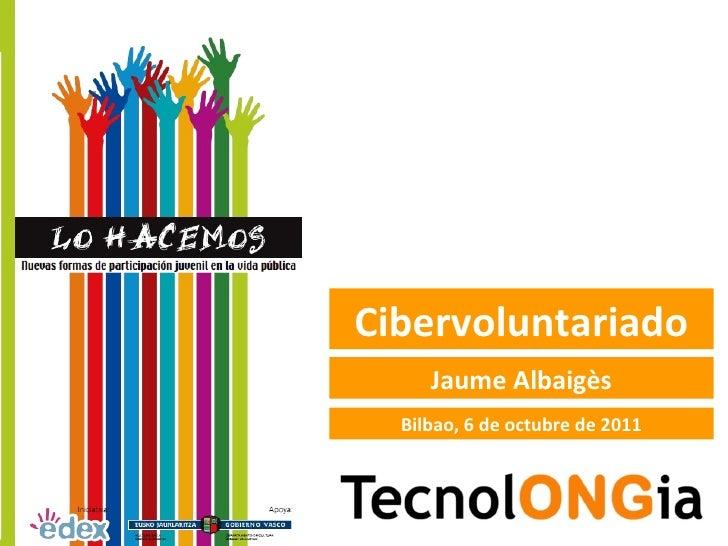 Cibervoluntariado Jaume Albaigès Bilbao, 6 de octubre de 2011