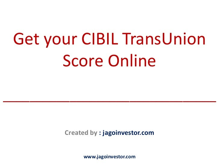 Get your CIBIL TransUnion       Score Online________________________________         Created by : jagoinvestor.com        ...