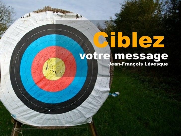 Ciblez votre message     Jean-François Lévesque