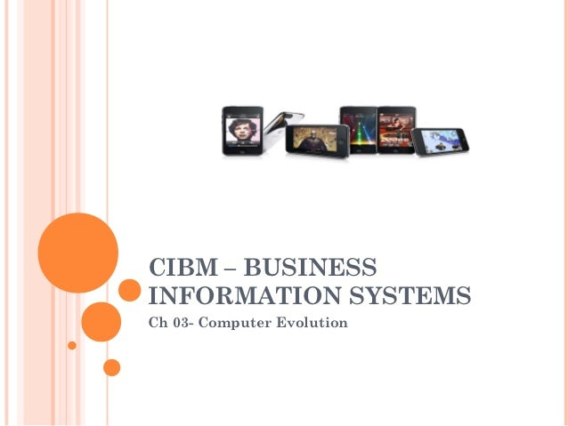 CIBM – BUSINESSINFORMATION SYSTEMSCh 03- Computer Evolution