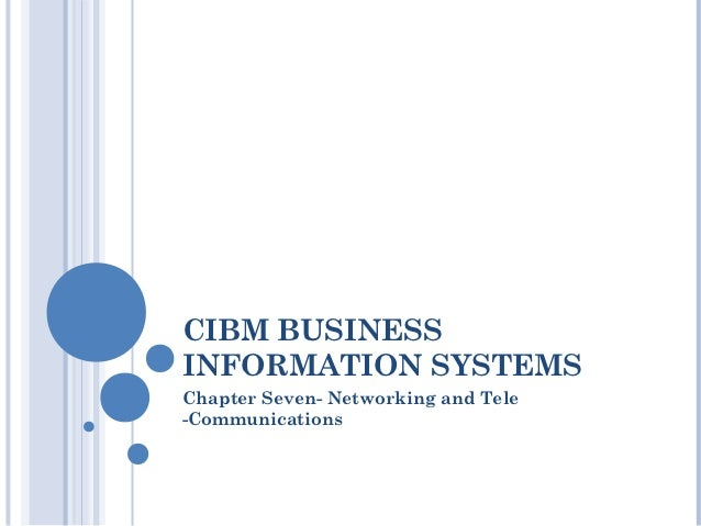 CIBM BUSINESSINFORMATION SYSTEMSChapter Seven- Networking and Tele-Communications