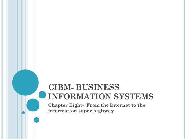 CIBM- BUSINESSINFORMATION SYSTEMSChapter Eight- From the Internet to theinformation super highway