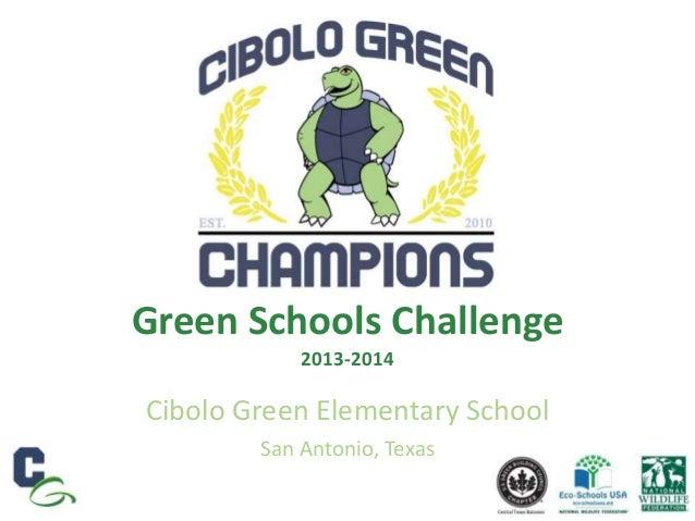 Green Schools Challenge 2013-2014 Cibolo Green Elementary School San Antonio, Texas