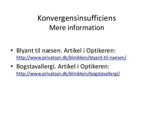 Konvergensinsufficiens Mere information • Blyant til næsen. Artikel i Optikeren: http://www.privatsyn.dk/klinikken/blyant-...