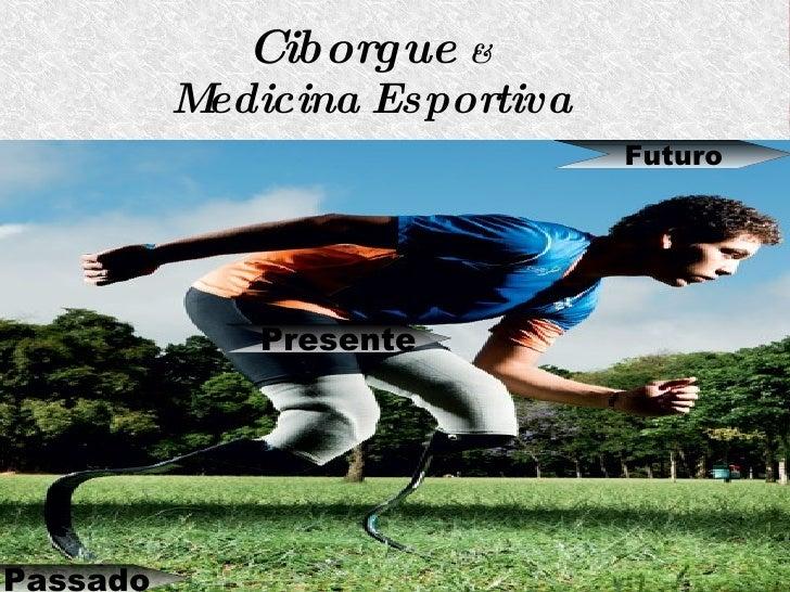 Ciborgue   &     Medicina Esportiva Título Passado Presente Futuro