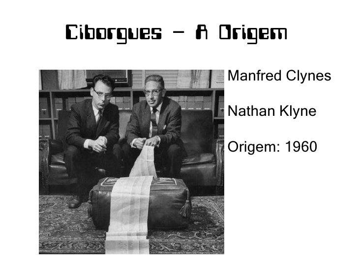 Manfred Clynes <br />Nathan Klyne<br />Origem: 1960<br />