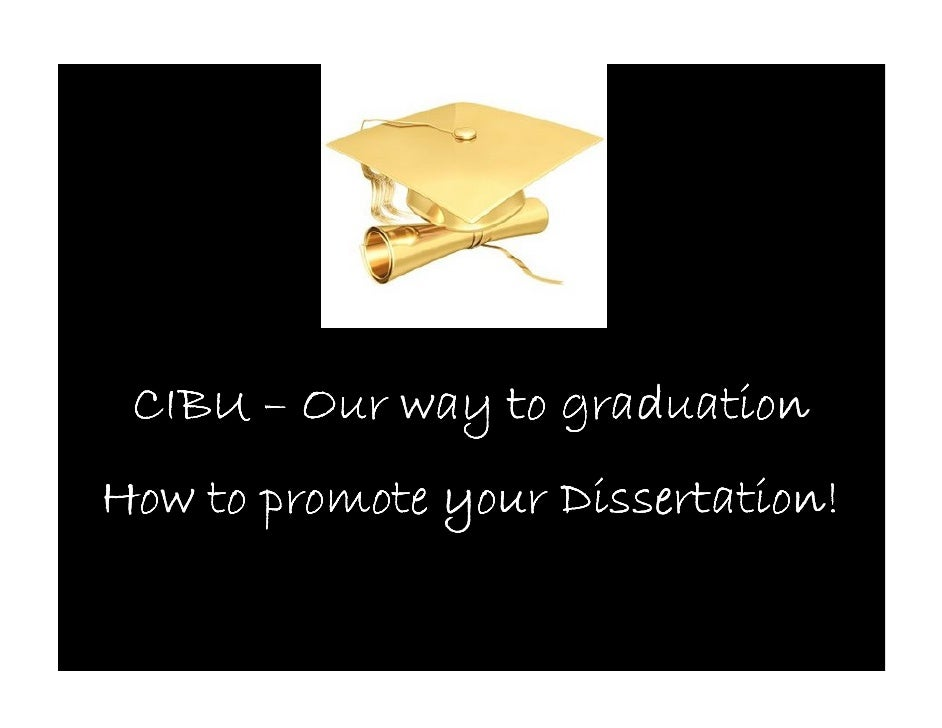 CIBU – Our way to graduation How to promote your Dissertation!