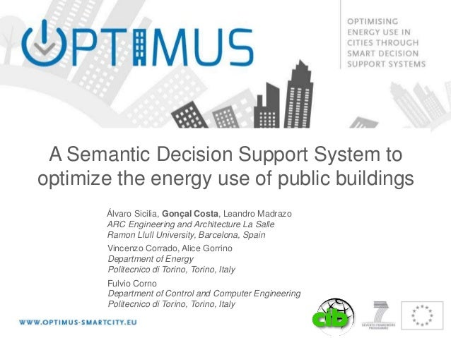 A Semantic Decision Support System to optimize the energy use of public buildings Álvaro Sicilia, Gonçal Costa, Leandro Ma...