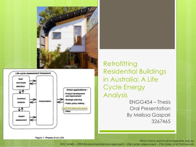 Retrofitting Residential Buildings in Australia: A Life Cycle Energy Analysis ENGG454 – Thesis Oral Presentation By Meliss...