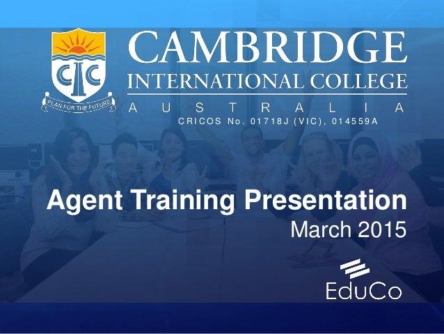 Agent Training Presentation March 2015. C R I C O S N o . 0 1 7 1 8 J ( V I C ) , 0 1 4 5 5 9 A