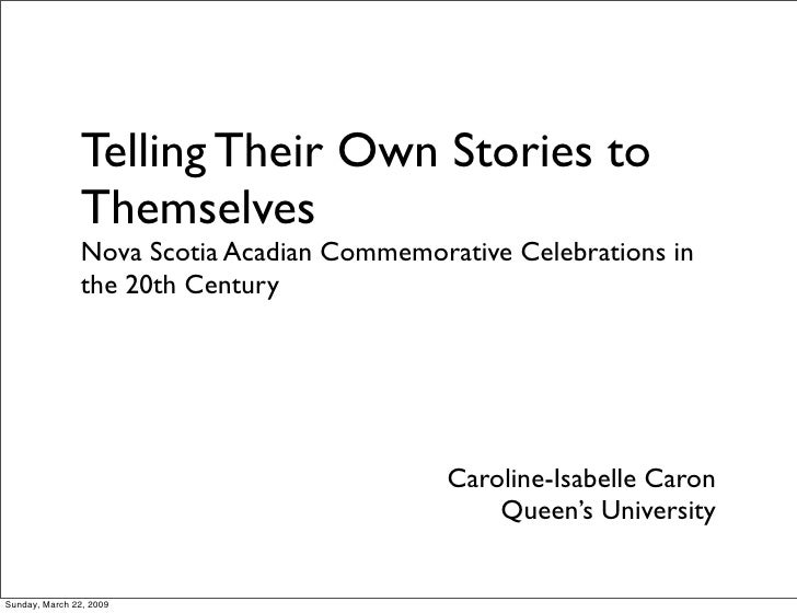 Telling Their Own Stories to                 Themselves                 Nova Scotia Acadian Commemorative Celebrations in ...