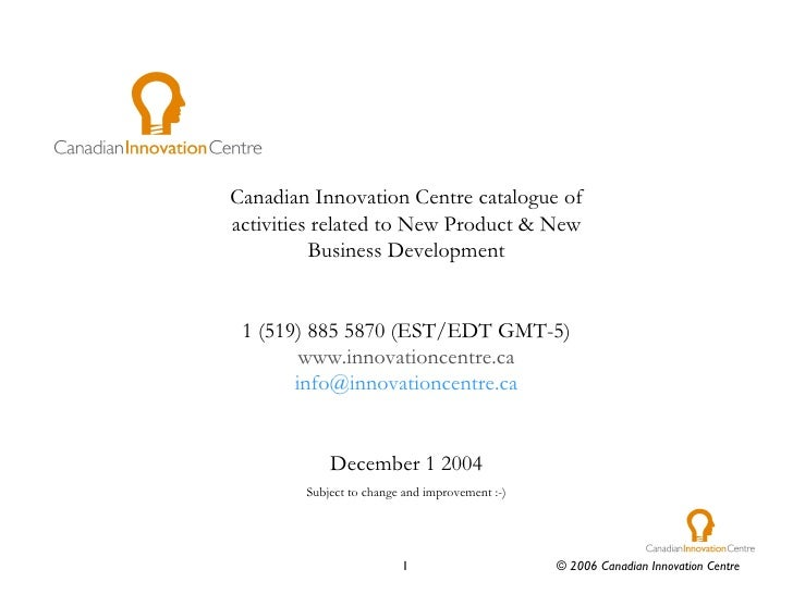 Canadian Innovation Centre catalogue of activities related to New Product & New Business Development 1 (519) 885 5870 (E...
