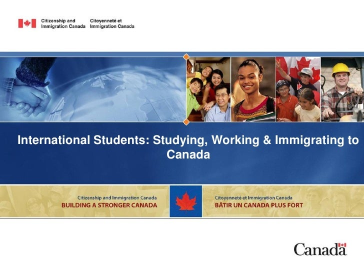 International Students: Studying, Working & Immigrating to                           Canada
