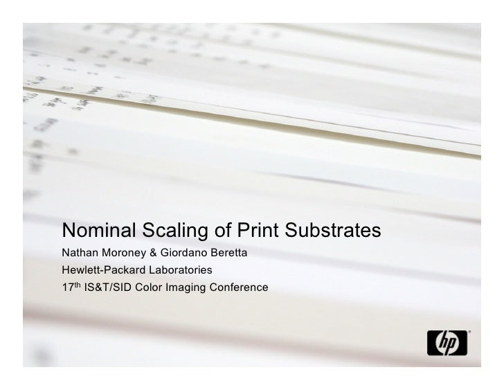 Nominal Scaling of Print Substrates Nathan Moroney & Giordano Beretta Hewlett-Packard Laboratories 17th IS&T/SID Color Ima...