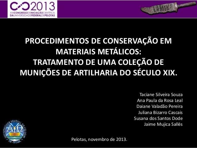 PROCEDIMENTOS DE CONSERVAÇÃO EM MATERIAIS METÁLICOS: TRATAMENTO DE UMA COLEÇÃO DE MUNIÇÕES DE ARTILHARIA DO SÉCULO XIX. Ta...