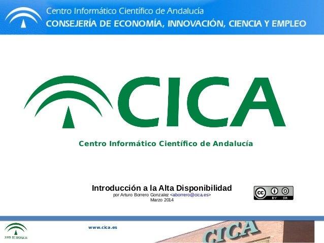 www.cica.es Centro Informático Científico de Andalucía Introducción a la Alta Disponibilidad por Arturo Borrero Gonzalez <...