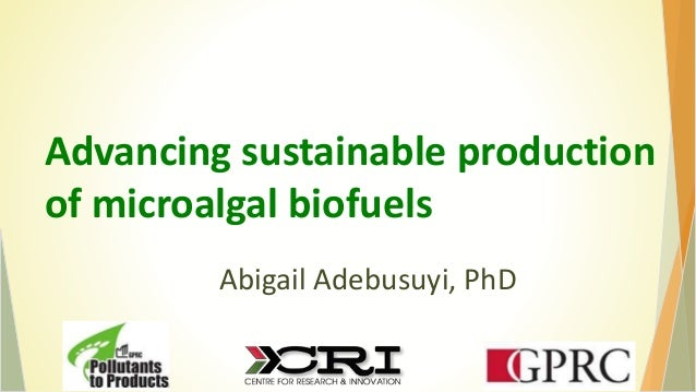 Advancing sustainable production of microalgal biofuels Abigail Adebusuyi, PhD