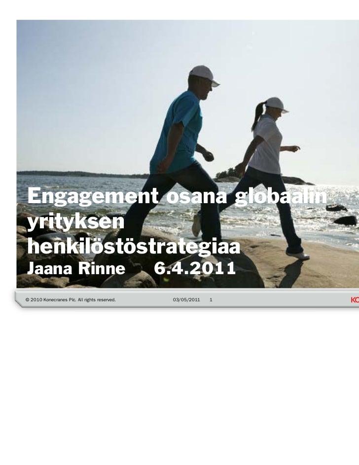 Engagement osana globaalinyrityksenhenkilöstöstrategiaaJaana Rinne                                   6.4.2011© 2010 Konecr...