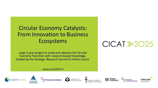 Circular Economy Catalysts: From Innovation to Business Ecosystems Large 5 year project to study and advance the Circular ...