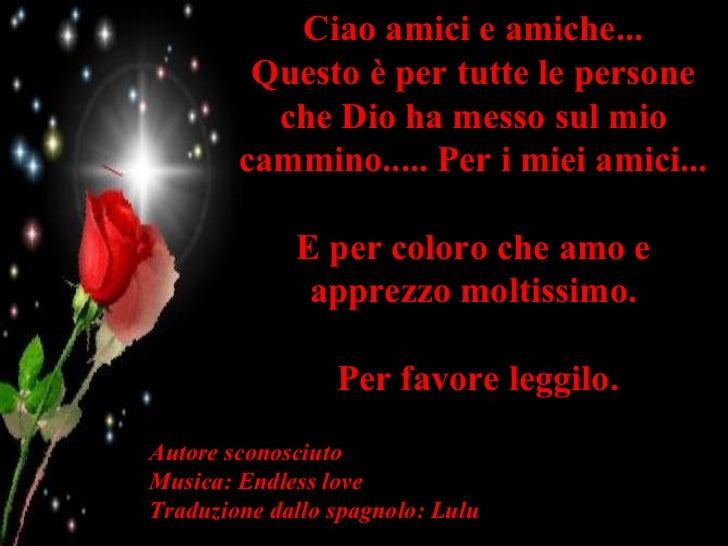 Ciao amici e amiche... Questo è per tutte le persone che Dio ha messo sul mio cammino..... Per i miei amici... E per color...