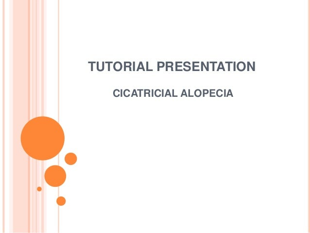 TUTORIAL PRESENTATION CICATRICIAL ALOPECIA