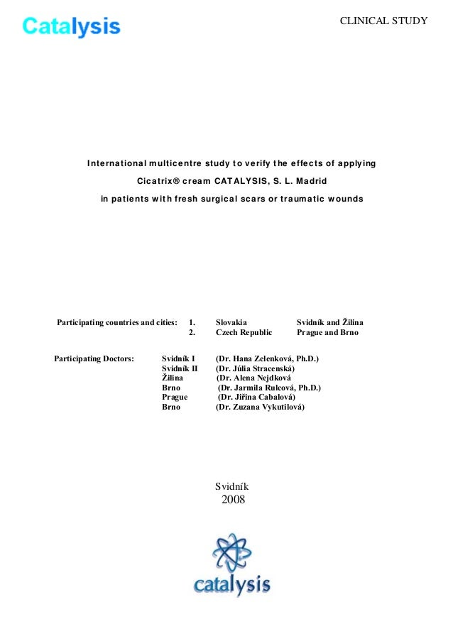 CLINICAL STUDYInternational multicentre study to verify the effects of applyingCicatrix® cream CATALYSIS, S. L. Madridin p...