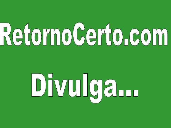 RetornoCerto.com Divulga...