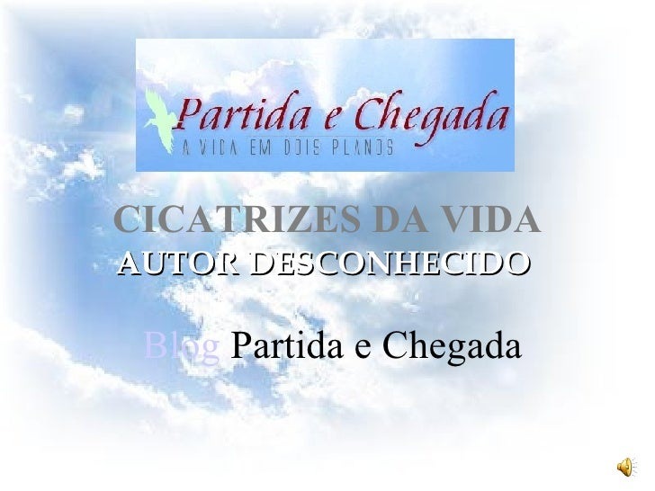 AUTOR DESCONHECIDO Blog  Partida e Chegada CICATRIZES DA VIDA