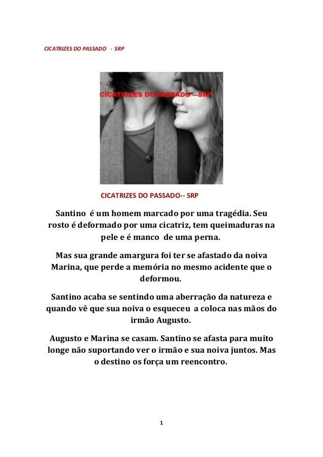 CICATRIZES DO PASSADO - SRP CICATRIZES DO PASSADO-- SRP Santino é um homem marcado por uma tragédia. Seu rosto é deformado...