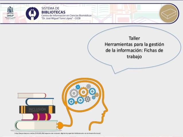 Taller Herramientas para la gestión de la información: Fichas de trabajo http://beyondaccess.net/es/2015/05/06/espacios-de...