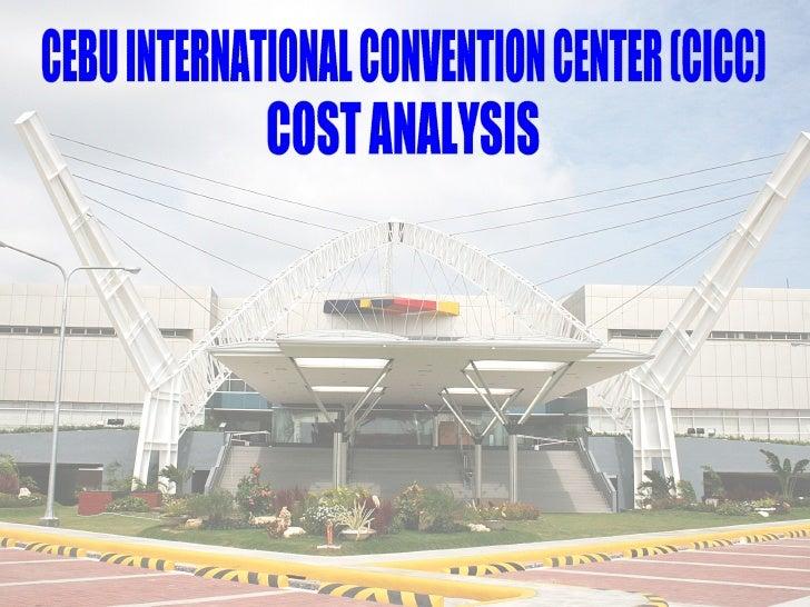 COST ANALYSIS CEBU INTERNATIONAL CONVENTION CENTER (CICC)