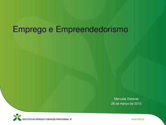 Manuela Esteves 26 de março de 2015 Emprego e Empreendedorismo