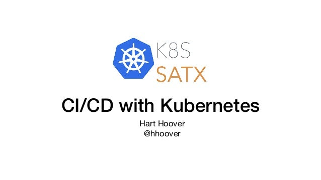 CI/CD with Kubernetes Hart Hoover  @hhoover