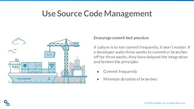 © 2019 CloudBees, Inc. All Rights Reserved. Use Source Code Management Encourage commit best practices If culture is to no...
