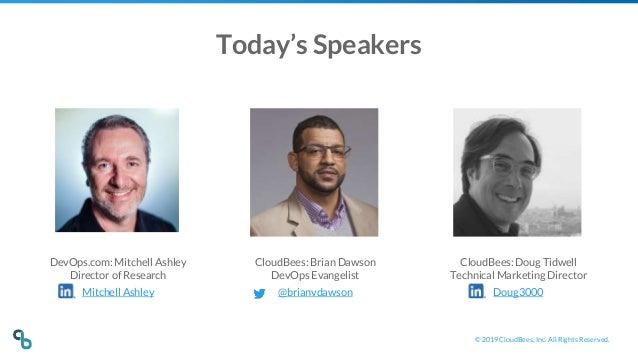 © 2019 CloudBees, Inc. All Rights Reserved. Today's Speakers CloudBees: Brian Dawson DevOps Evangelist @brianvdawson DevOp...