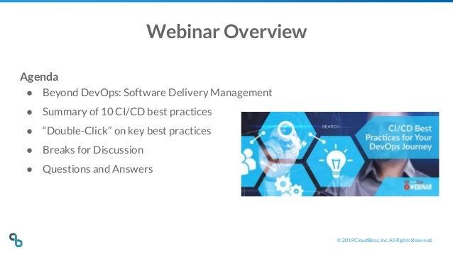 © 2019 CloudBees, Inc. All Rights Reserved. Webinar Overview Agenda ● Beyond DevOps: Software Delivery Management ● Summar...