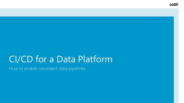 CI/CD for a Data Platform How to enable consistent data pipelines